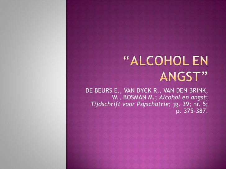 DE BEURS E., VAN DYCK R., VAN DEN BRINK, W., BOSMAN M.;  Alcohol en angst ;  Tijdschrift voor Psyschatrie ; jg. 39; nr. 5;...