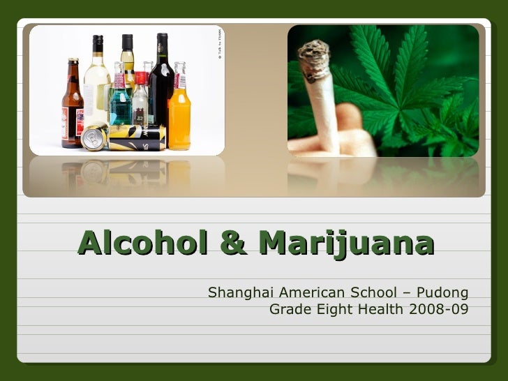Alcohol & Marijuana Shanghai American School – Pudong Grade Eight Health 2008-09
