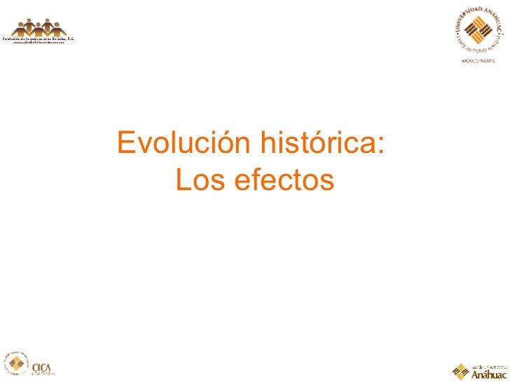 Evolución histórica:  Los efectos