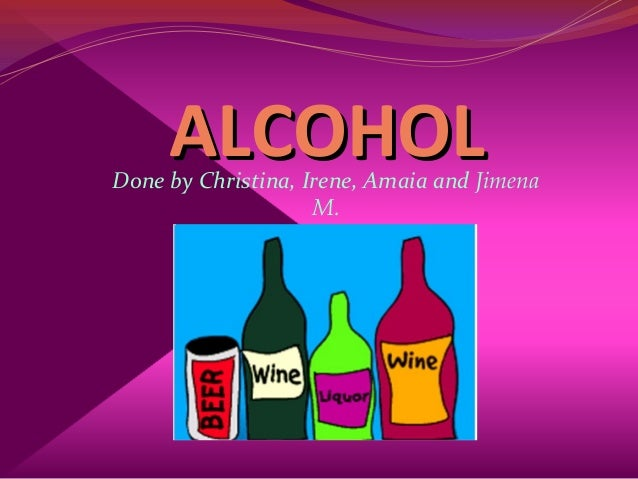 ALCOHOLALCOHOLDone by Christina, Irene, Amaia and Jimena M.
