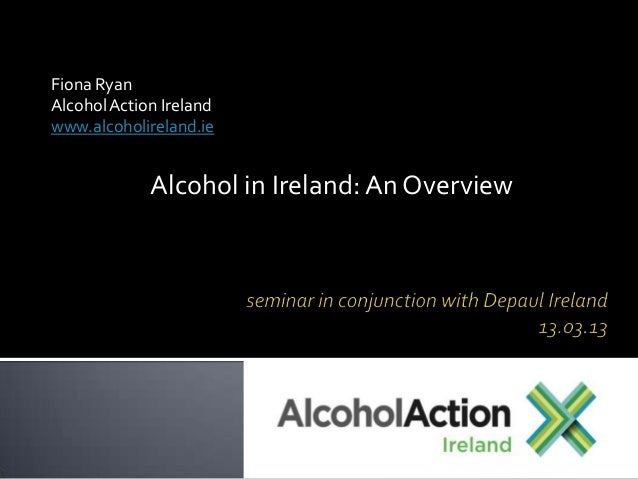 Fiona RyanAlcohol Action Irelandwww.alcoholireland.ie             Alcohol in Ireland: An Overview
