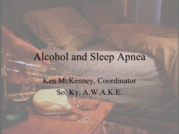 Alcohol and Sleep Apnea Ken McKenney, Coordinator So. Ky. A.W.A.K.E.