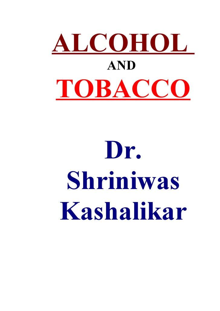 ALCOHOL    AND  TOBACCO     Dr. Shriniwas Kashalikar