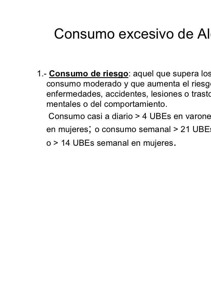 Consumo de            Riesgo          Regular          OcasionalHombres   > 4 UBE / Día    > 5 UBEs / DíaMujeres   > 2 UBE...