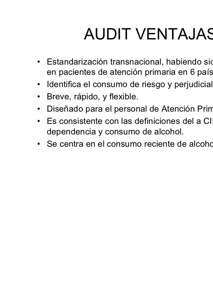 Conclusiones• 1.- El AUDIT y AUDIT-C pueden ser utilizados  en AP para la detección de problemas con el  alcohol. Recomend...