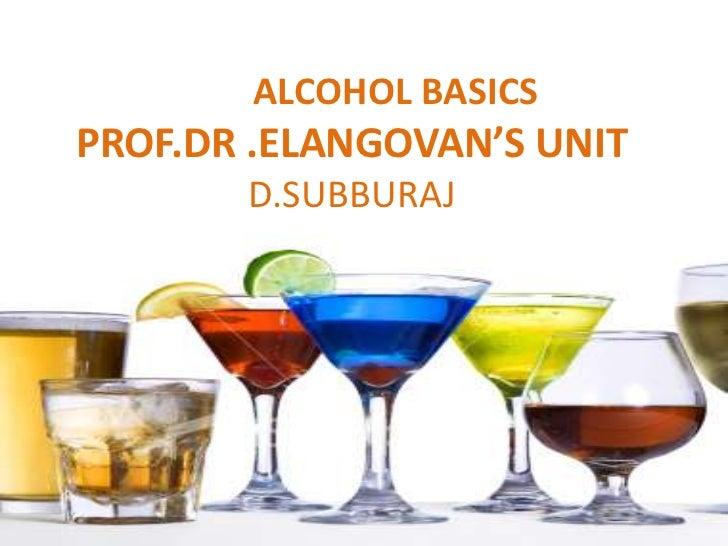ALCOHOL BASICSPROF.DR .ELANGOVAN'S UNIT       D.SUBBURAJ