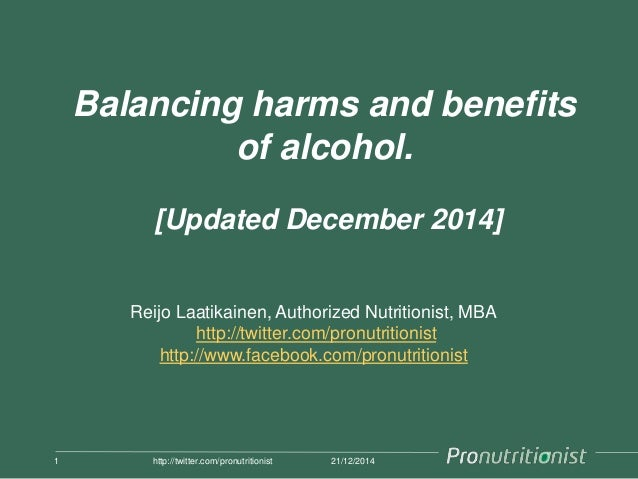 Balancing harms and benefits of alcohol. [Updated December 2014] 21/12/20141 http://twitter.com/pronutritionist Reijo Laat...