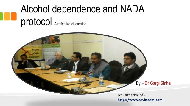 Alcohol dependence and NADA protocol A reflective discussion By - Dr Gargi Sinha An initiative of - http://www.arvindam.com