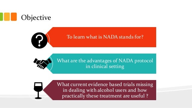 Objective To learn what is NADA stands for? What are the advantages of NADA protocol in clinical setting What current evid...
