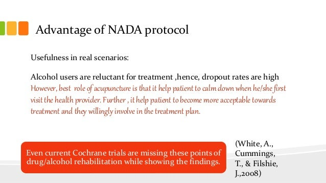 Advantage of NADA protocol Usefulness in real scenarios: Alcohol users are reluctant for treatment ,hence, dropout rates a...
