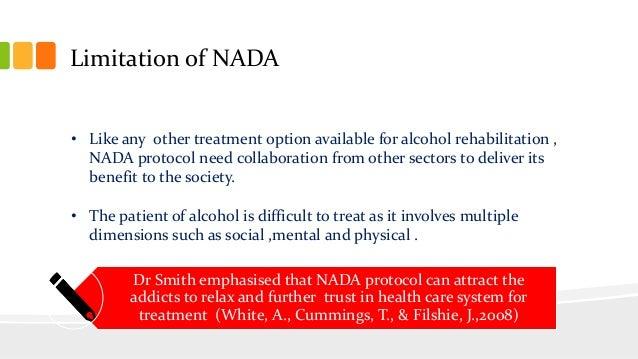 Limitation of NADA • Like any other treatment option available for alcohol rehabilitation , NADA protocol need collaborati...