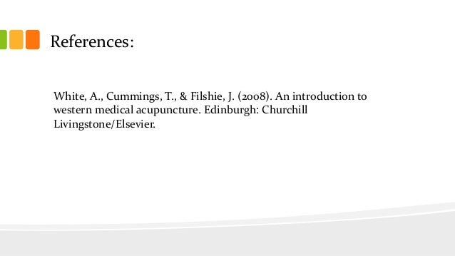 References: White, A., Cummings, T., & Filshie, J. (2008). An introduction to western medical acupuncture. Edinburgh: Chur...