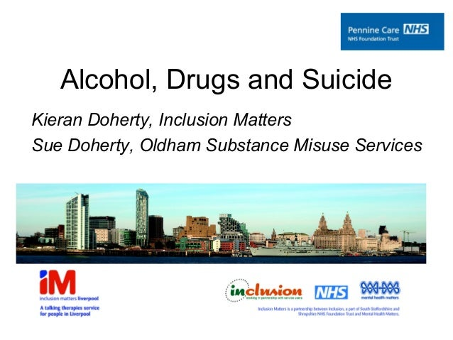 Alcohol, Drugs and SuicideKieran Doherty, Inclusion MattersSue Doherty, Oldham Substance Misuse Services