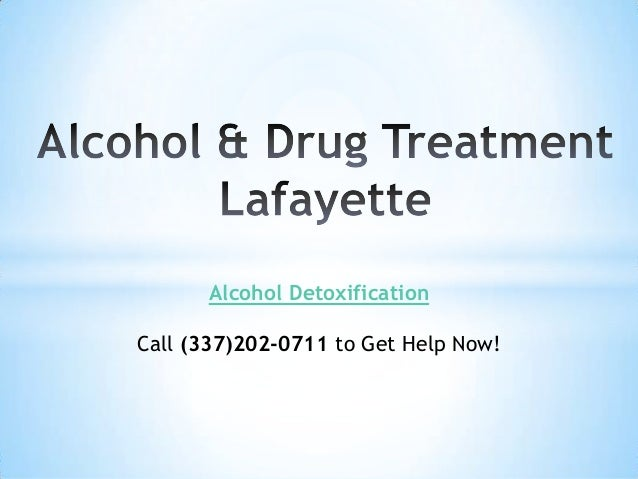 Alcohol Detoxification Call (337)202-0711 to Get Help Now!