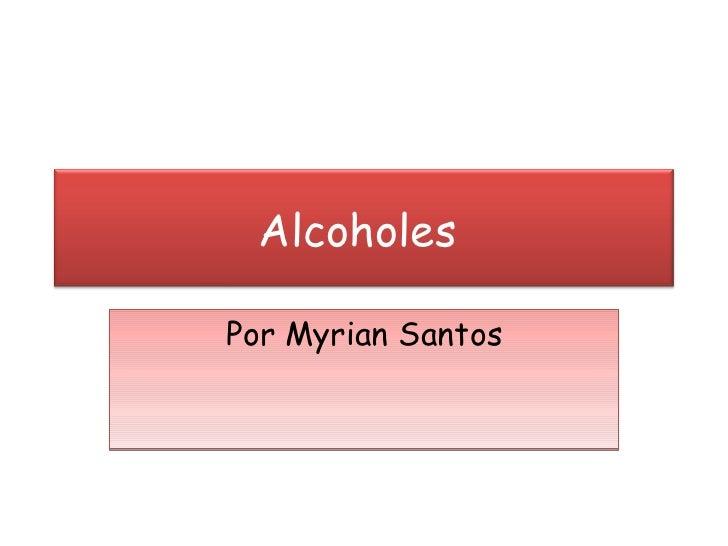 Por Myrian Santos Alcoholes
