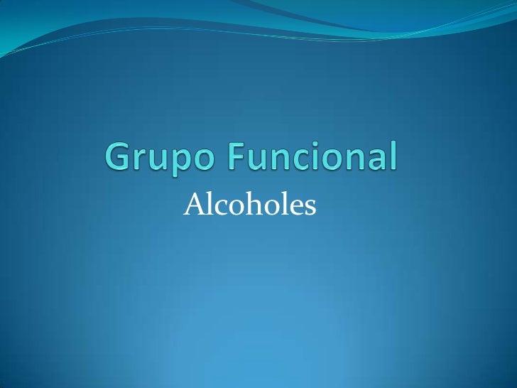 Grupo Funcional<br />Alcoholes<br />