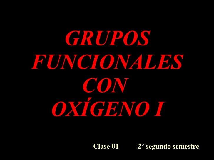 GRUPOS FUNCIONALES CON  OXÍGENO I Clase 01  2° segundo semestre
