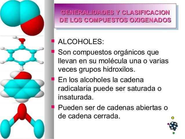  ALCOHOLES:  Son compuestos orgánicos que llevan en su molécula una o varias veces grupos hidroxilos.  En los alcoholes...