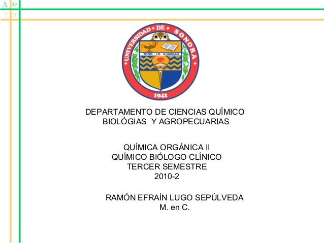 DEPARTAMENTO DE CIENCIAS QUÍMICO BIOLÓGIAS Y AGROPECUARIAS QUÍMICA ORGÁNICA II QUÍMICO BIÓLOGO CLÍNICO TERCER SEMESTRE 201...