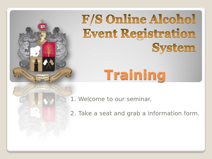 Training1. Welcome to our seminar.2. Take a seat and grab a information form.