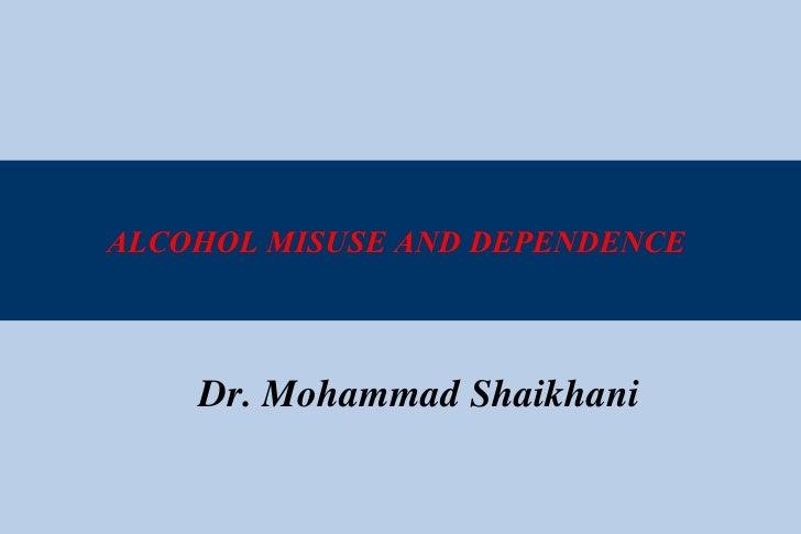 ALCOHOL MISUSE AND DEPENDENCE  Dr. Mohammad Shaikhani