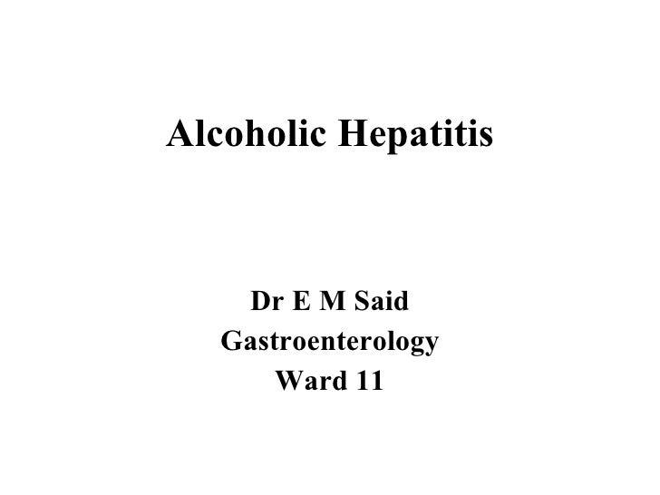 Alcoholic Hepatitis Dr E M Said Gastroenterology Ward 11
