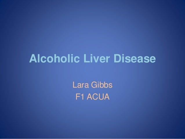 Alcoholic Liver Disease Lara Gibbs F1 ACUA