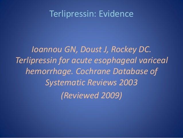 Terlipressin: Evidence Ioannou GN, Doust J, Rockey DC. Terlipressin for acute esophageal variceal hemorrhage. Cochrane Dat...