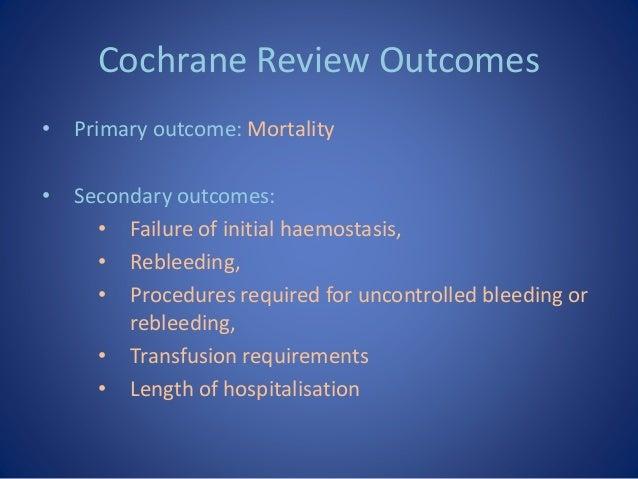 Cochrane Review Outcomes • Primary outcome: Mortality • Secondary outcomes: • Failure of initial haemostasis, • Rebleeding...