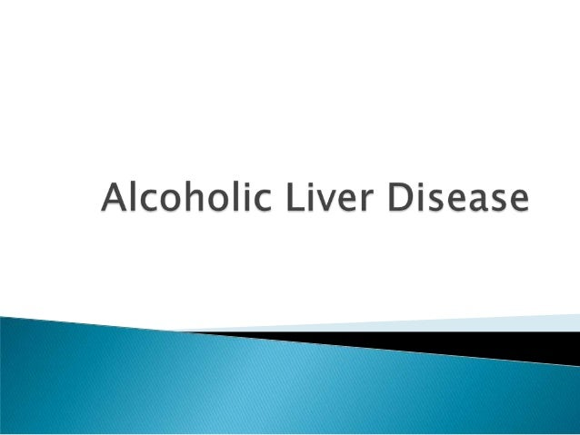   Functions of the liver   Alcohol metabolism   ALD   Signs and symptoms   Liver Function tests   Complications   ...