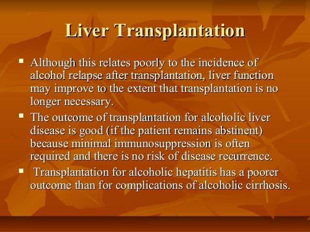alcoholics and liver transplants In many patients, long–term heavy drinking leads to chronic liver disease, liver failure, and even death orthotopic liver transplantation (olt.