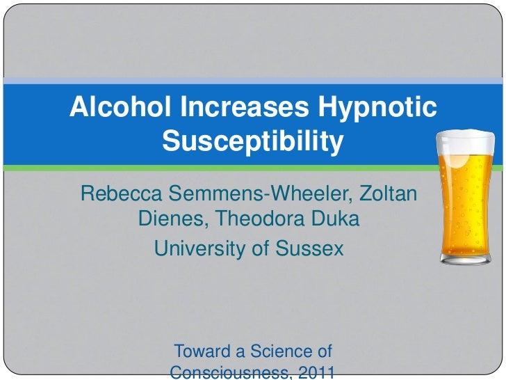 Rebecca Semmens-Wheeler, ZoltanDienes, Theodora Duka<br />University of Sussex<br />Alcohol Increases Hypnotic Susceptibil...