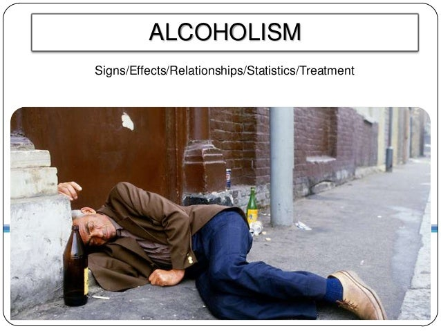 ALCOHOLISMSigns/Effects/Relationships/Statistics/Treatment