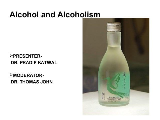 Alcohol and AlcoholismPRESENTER-DR. PRADIP KATWALMODERATOR-DR. THOMAS JOHN