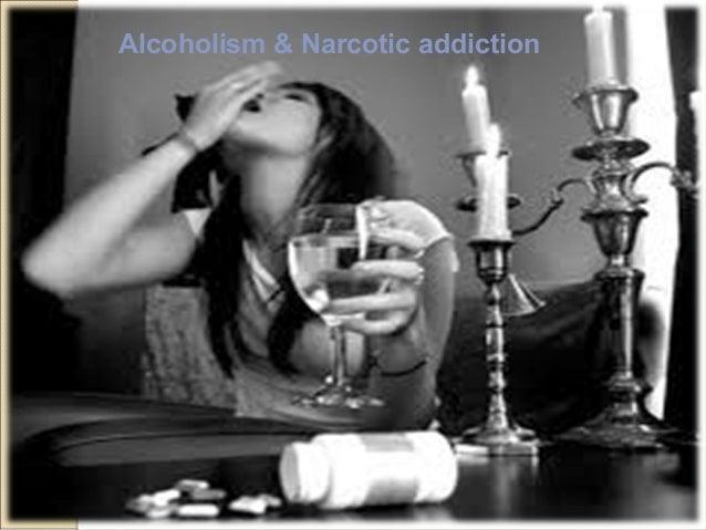 Alcoholism & Narcotic addiction