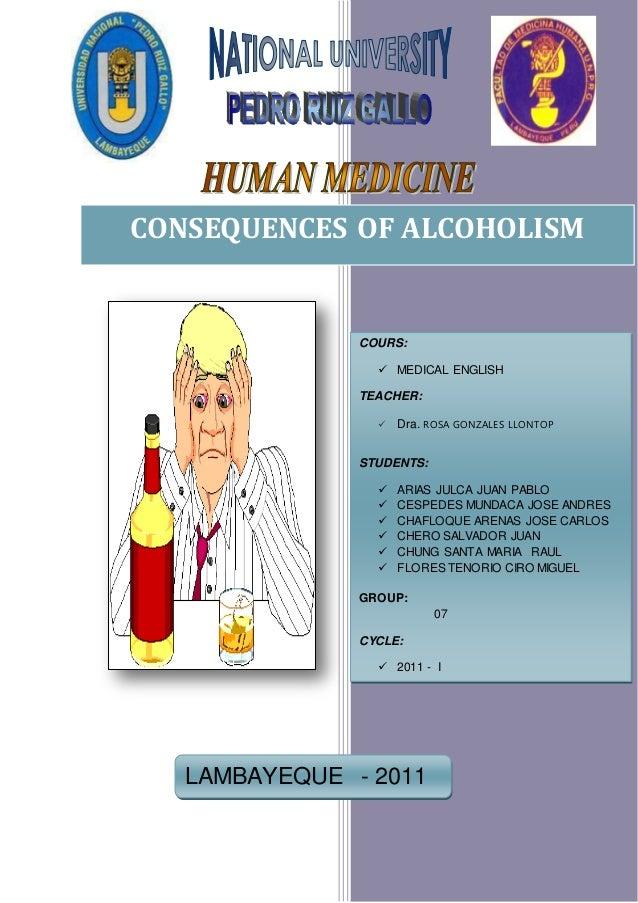 1 CONSEQUENCES OF ALCOHOLISM COURS:  MEDICAL ENGLISH TEACHER:  Dra. ROSA GONZALES LLONTOP STUDENTS:  ARIAS JULCA JUAN P...