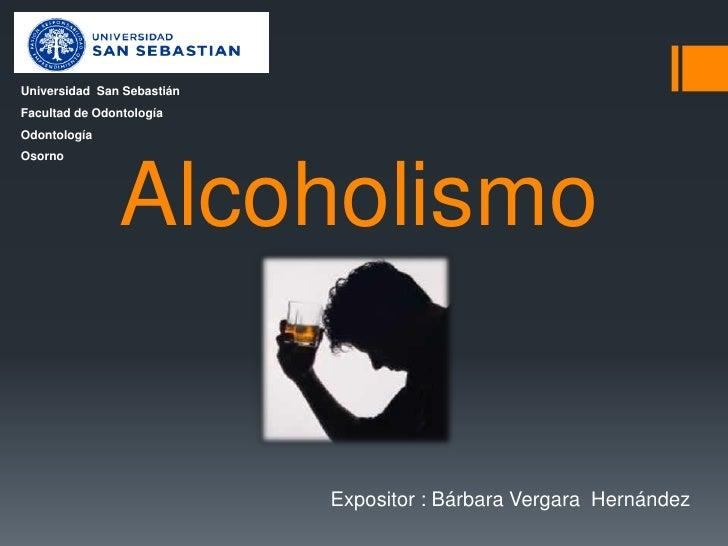 Universidad San SebastiánFacultad de OdontologíaOdontologíaOsorno               Alcoholismo                            Exp...