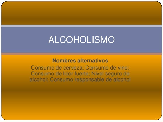 Nombres alternativosConsumo de cerveza; Consumo de vino;Consumo de licor fuerte; Nivel seguro dealcohol; Consumo responsab...