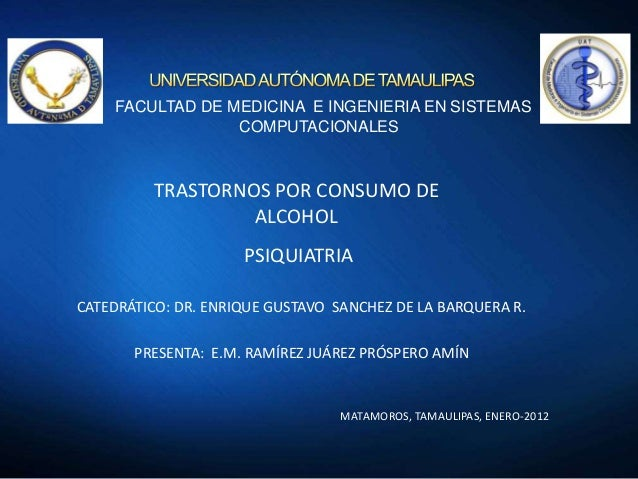 FACULTAD DE MEDICINA E INGENIERIA EN SISTEMAS COMPUTACIONALES  TRASTORNOS POR CONSUMO DE ALCOHOL PSIQUIATRIA CATEDRÁTICO: ...