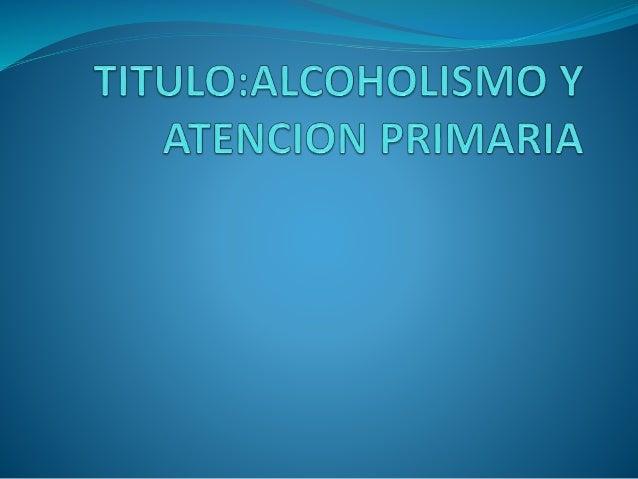 OBJETIVOS Calcular la prevalencia de alcoholismo en una consulta de un centro de salud urbano