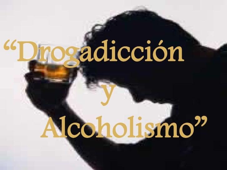 """""""Drogadicción    <br />            y     <br />     Alcoholismo"""" <br />"""