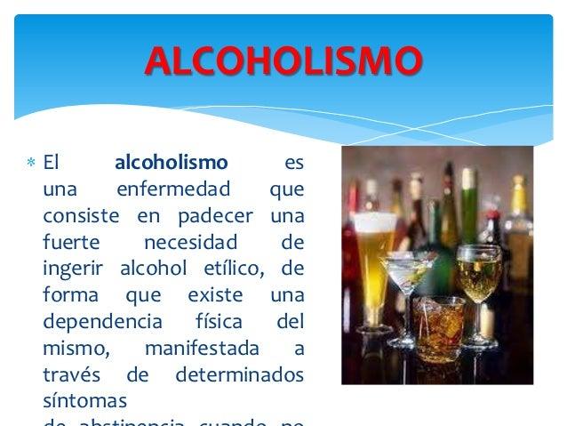 ALCOHOLISMOEl      alcoholismo       esuna     enfermedad      queconsiste en padecer unafuerte     necesidad     deingeri...