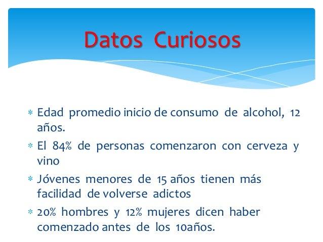 Datos CuriososEdad promedio inicio de consumo de alcohol, 12años.El 84% de personas comenzaron con cerveza yvinoJóvenes me...