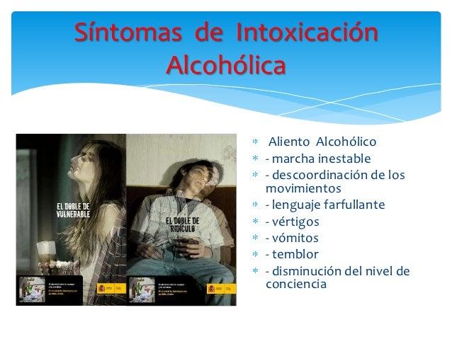 Síntomas de Intoxicación       Alcohólica                Aliento Alcohólico               - marcha inestable              ...