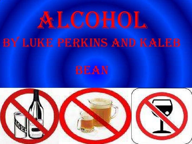 Alcohol    By Luke Perkins and Kaleb bean  <br />