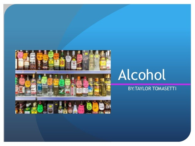 Alcohol BY:TAYLOR TOMASETTI