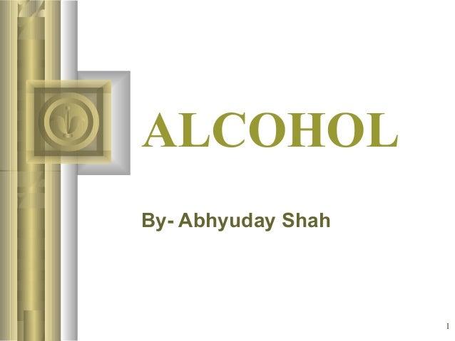 ALCOHOL By- Abhyuday Shah  1