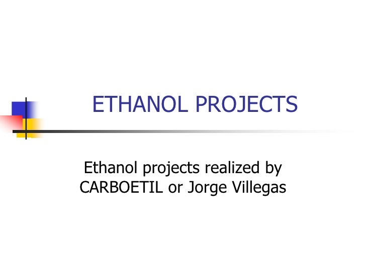 ETHANOL PROJECTS  Ethanol projects realized by CARBOETIL or Jorge Villegas