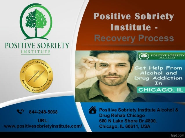 Positive Sobriety Institute - Recovery Process 844-248-5068 Positive Sobriety Institute Alcohol & Drug Rehab Chicago 680 N...