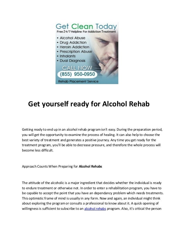 Get yourself ready for Alcohol RehabGetting ready to end up in an alcohol rehab program isnt easy. During the preparation ...